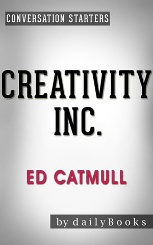 Creativity Inc.: by Ed Catmull | Conversation Starters: Daily Books
