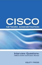 Cisco Network Administration Interview Questions: CISCO CCNA Certification Review by Equity Press