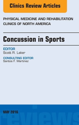 Book Concussion in Sports, An Issue of Physical Medicine and Rehabilitation Clinics of North America, E… by Scott R. Laker, MD