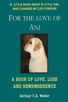For the Love of Ani by C. A. Weber