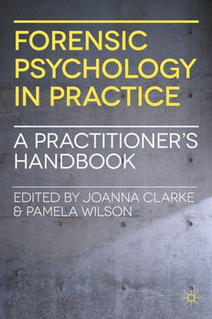 Forensic Psychology in Practice A Practitioner's Handbook