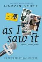 As I Saw It: A Reporter's intrepid journey by Marvin Scott