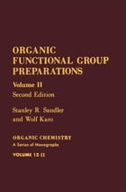 Organic Functional Group Preparations: Organic Chemistry A Series of Monographs