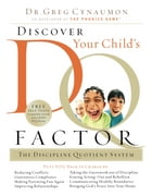 Discover Your Child's D.Q. Factor: The Discipline Quotient System by Greg Cynaumon