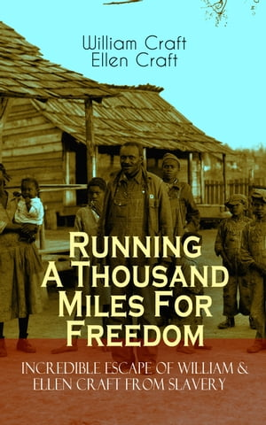 Running A Thousand Miles For Freedom – Incredible Escape of William & Ellen Craft from Slavery: A True and Thrilling Tale of Deceit, Intrigue and Brea by William Craft