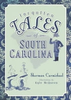 Forgotten Tales of South Carolina by Sherman Carmichael
