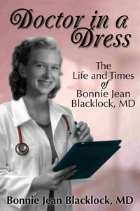 Doctor in a Dress: The Life and Times of Bonnie Jean Blacklock, MD