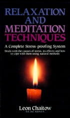 Relaxation and Meditation Techniques: A Complete Stress-proofing System by Leon Chaitow
