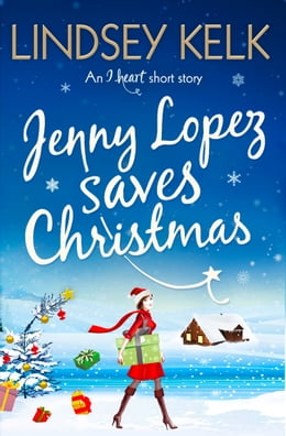 Book Jenny Lopez Saves Christmas: An I Heart Short Story by Lindsey Kelk