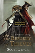 The Republic of Thieves: The Gentleman Bastard Sequence, Book Three by Scott Lynch