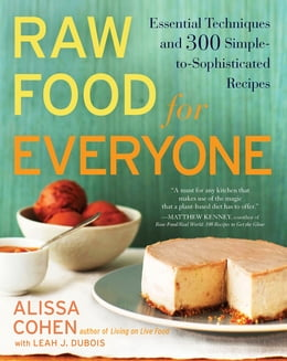 Book Raw Food for Everyone: Essential Techniques and 300 Simple-to-Sophisticated Recipes by Alissa Cohen