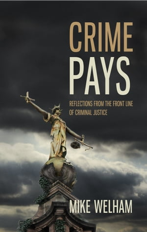 Crime Pays Reflections from the Front Line of Criminal Justice