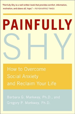 Painfully Shy: How to Overcome Social Anxiety and Reclaim Your Life