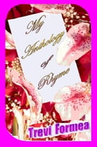 My Anthology of Rhyme by Trevi Formea