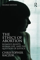 The Ethics of Abortion: Women's Rights, Human Life, and the Question of Justice