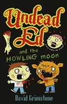 Undead Ed: Undead Ed and the Howling Moon by David Grimstone