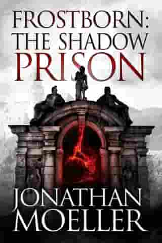 Frostborn: The Shadow Prison (Frostborn #15) by Jonathan Moeller
