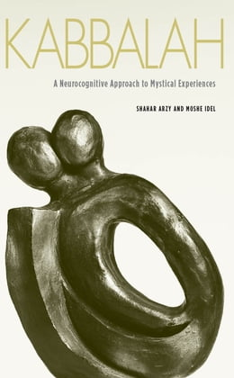 Book Kabbalah: A Neurocognitive Approach to Mystical Experiences by Shahar Arzy