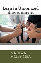 Lean in Unionized Environment by Ade Asefeso MCIPS MBA