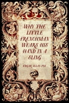 Why the Little Frenchman Wears his Hand in a Sling by Edgar Allan Poe