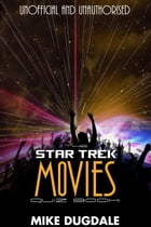 The Star Trek Movie Quiz Book: From The Motion Picture, Into Darkness by Mike Dugdale