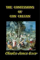 The Confessions of Con Cregan by Charles James Lever