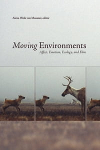 Moving Environments: Affect, Emotion, Ecology, and Film