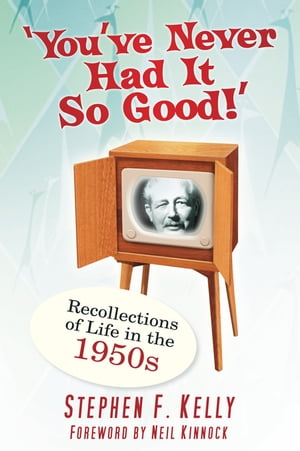 You've Never Had It So Good! Recollections of Life in the 1950s