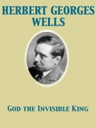 God the Invisible King by Herbert George Wells