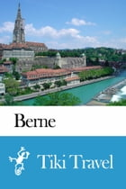 Berne (Switzerland) Travel Guide - Tiki Travel by Tiki Travel