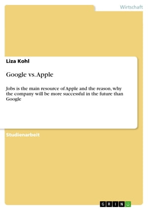 Google vs. Apple: Jobs is the main resource of Apple and the reason, why the company will be more successful in the future than Google