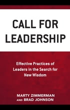 Call for Leadership: Effective Practices of Leaders in the Search for New Wisdom by Marty Zimmerman