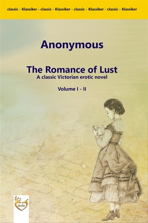 The Romance of Lust - A classic Victorian erotic Novel: Volume I -II by anonymous