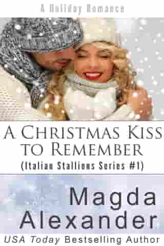 A Christmas Kiss to Remember: Italian Stallions Series, #1 by Magda Alexander