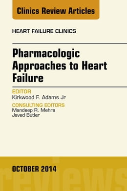 Book Pharmacologic Approaches to Heart Failure, An Issue of Heart Failure Clinics, by Kirkwood F. Adams