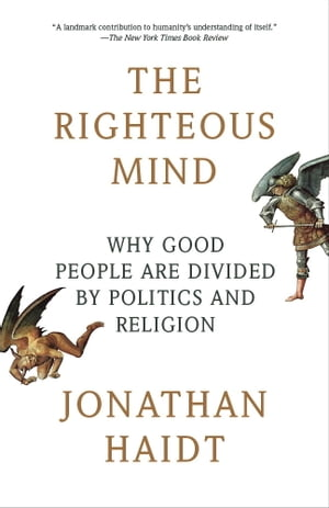 The Righteous Mind: Why Good People Are Divided by Politics and Religion