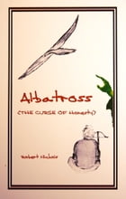 Albatross: The Curse of Honesty by Robert Nichols