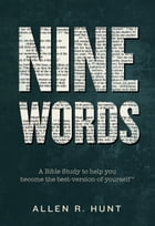 Nine Words: A Bible Study to Help You Become The-Best-Version-of-Yourself® by Allen Hunt