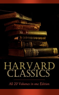HARVARD CLASSICS - All 20 Volumes in one Edition: Complete Fiction Classics: Crime and Punishment…