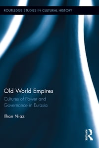 Old World Empires: Cultures of Power and Governance in Eurasia