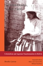 Cochabamba, 1550–1900: Colonialism and Agrarian Transformation in Bolivia by Brooke Larson
