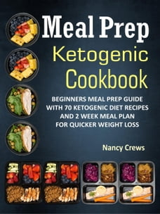 Meal Prep Ketogenic Cookbook: Beginners Meal Prep Guide With 70 Ketogenic Diet Recipes And 2 Week…