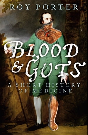 Blood and Guts A Short History of Medicine