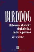 Birddog: Philosophy and practice of seismic data quality supervision by J.S. Roy