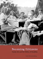 Becoming Citizens: Family Life and the Politics of Disability by Susan Schwartzenberg