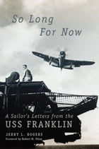 So Long for Now: A Sailor's Letters from the USS Franklin by Jerry L. Rogers
