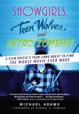 Book Showgirls, Teen Wolves, and Astro Zombies: A Film Critic's Year-Long Quest to Find the Worst Movie… by Michael Adams