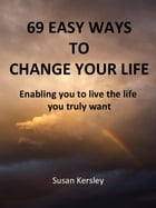 69 Easy Ways to Change Your life by Susan Kersley