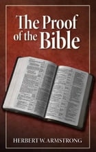 Proof of the Bible: Is the Bible the revealed Word of God? by Herbert W. Armstrong