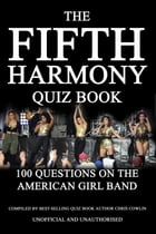 The Fifth Harmony Quiz Book: 100 Questions on the American Girl Band by Chris Cowlin